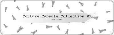 Couture Capsule Collection #1 Pants Project Gallery